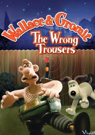 Wallace Và Gromit : Chiếc Quần Rắc Rối - Wallace & Gromit In The Wrong Trousers (1993)