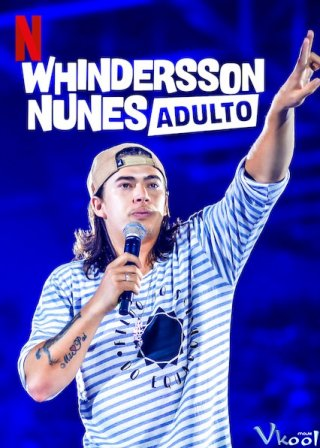 Phim Whindersson Nunes: Người Lớn - Whindersson Nunes: Adult (2019)