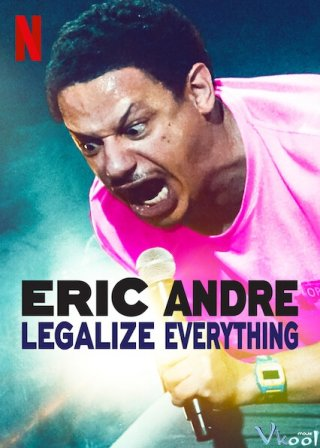 Eric Andre: Hợp Pháp Hóa Mọi Thứ - Eric Andre: Legalize Everything (2020)